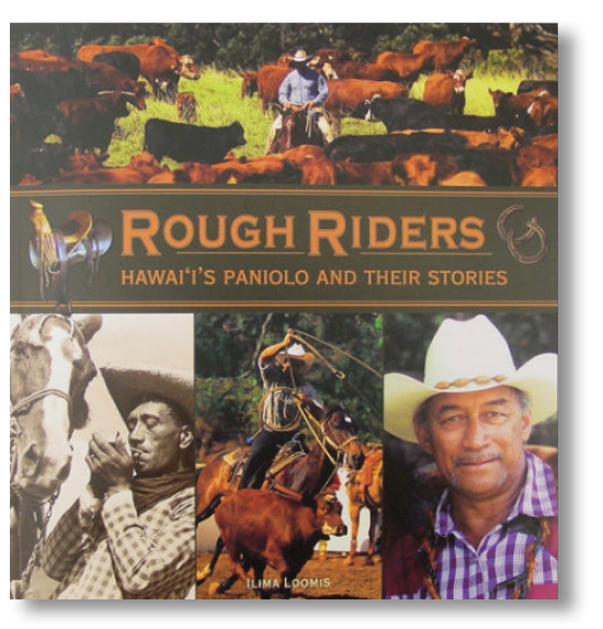 Rough Riders Hawai'i's Paniolo and Their Stories by Ilima Loomis
